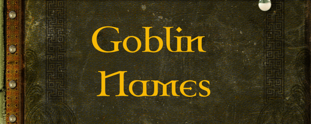 Quick Generator – Goblin Names & RPG Round Up