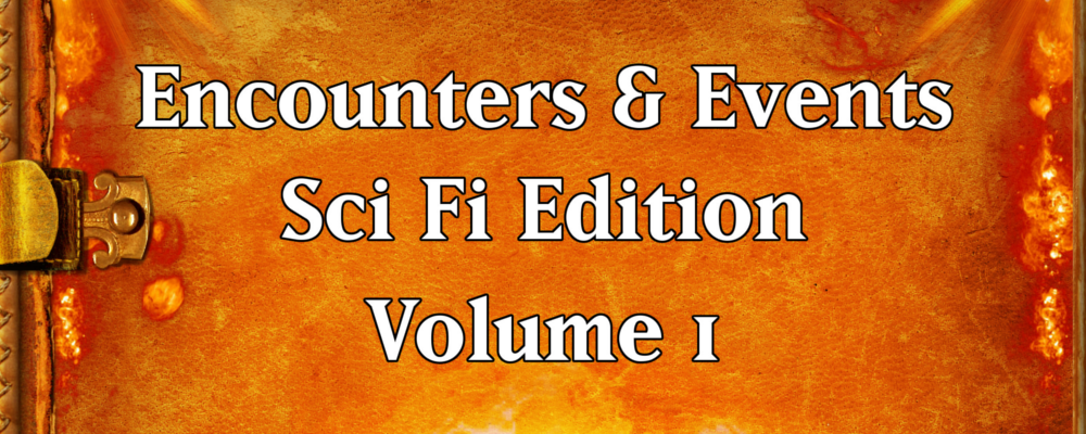 Encounters & Events – SciFi Volume 1 – Space Derelicts & RPG Round Up