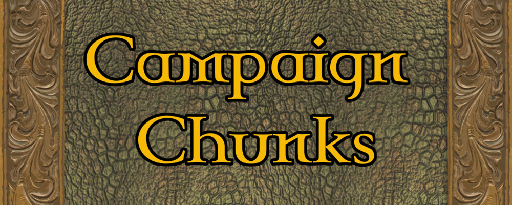 Campaign Chunks Volume 11 – Locations and RPG Round Up