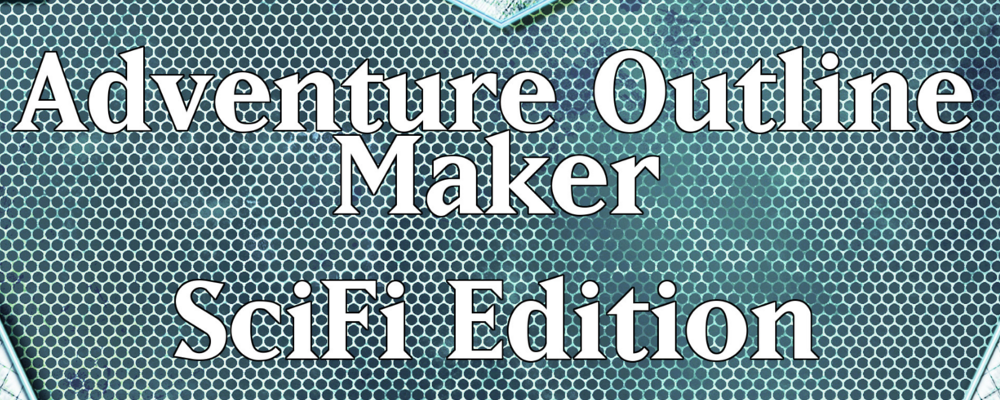 Adventure Outline Maker – SciFi Edition and RPG Round Up